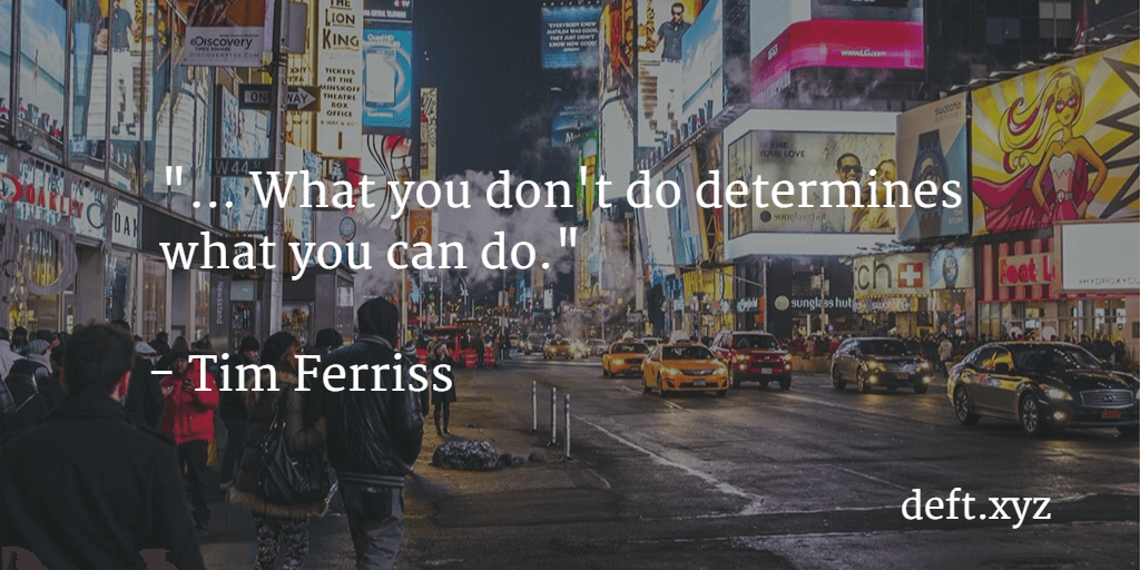 "Not-to-do List ""... What you don't do determines what you can do.""- Tim Ferriss"